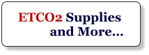 ETCO2 Supplies            and More…